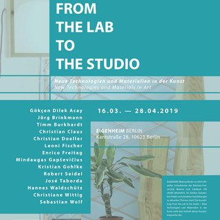 »FROM THE LAB TO THE STUDIO – Neue Technologien und Materialien in der Kunst«, Ausstellung des »Schaufensters Bauhaus100«, Galerie EIGENHEIM Berlin